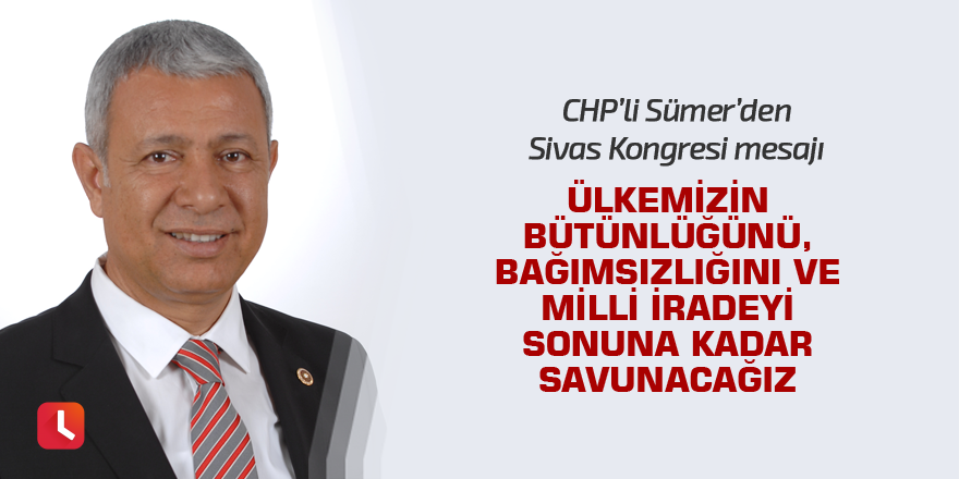CHP'li Sümer'den Sivas Kongresi mesajı
