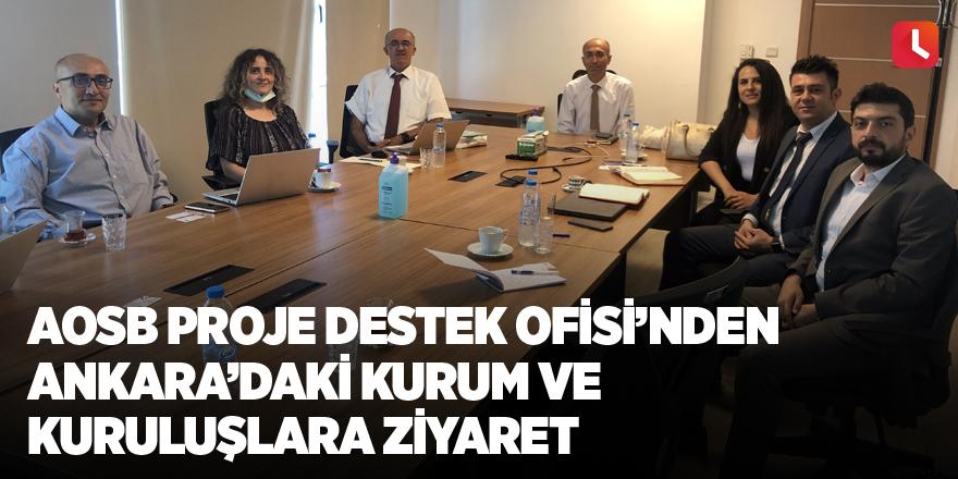 AOSB Proje Destek Ofisi'nden Ankara'daki kurum ve kuruluşlara ziyaret