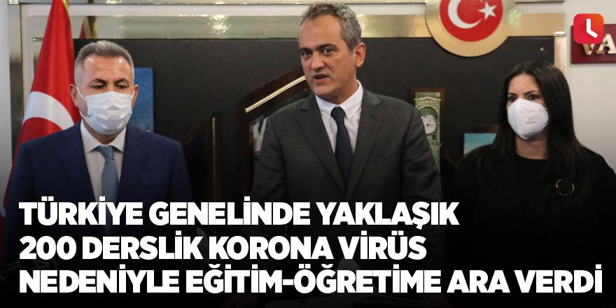 Türkiye genelinde yaklaşık 200 derslik korona virüs nedeniyle eğitim-öğretime ara verdi