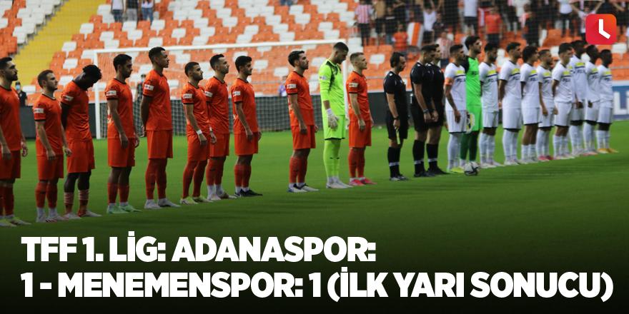TFF 1. Lig: Adanaspor: 1 - Menemenspor: 1 (İlk yarı sonucu)
