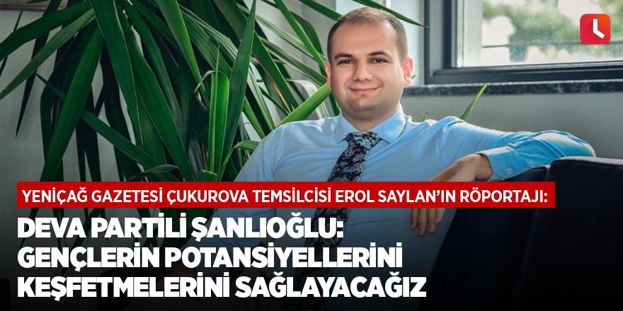 DEVA Partili Şanlıoğlu: Gençlerin potansiyellerini keşfetmelerini sağlayacağız