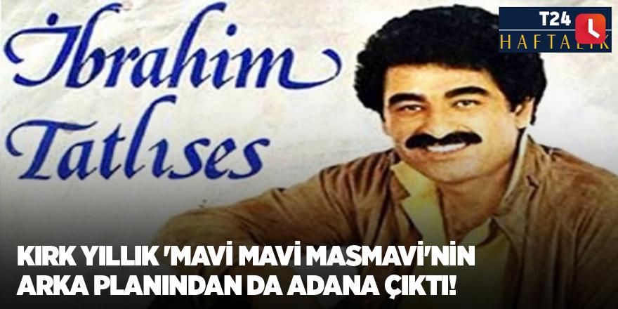 Kırk yıllık 'Mavi Mavi Masmavi'nin arka planından da Adana çıktı!