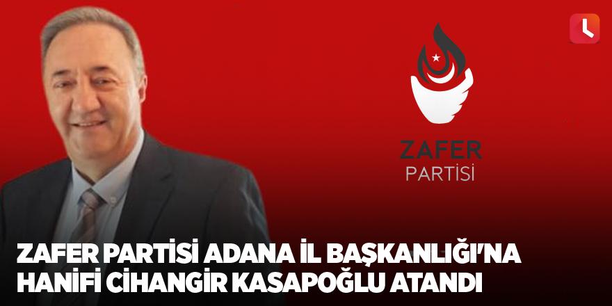 Zafer Partisi Adana İl Başkanlığı'na Hanifi Cihangir Kasapoğlu atandı
