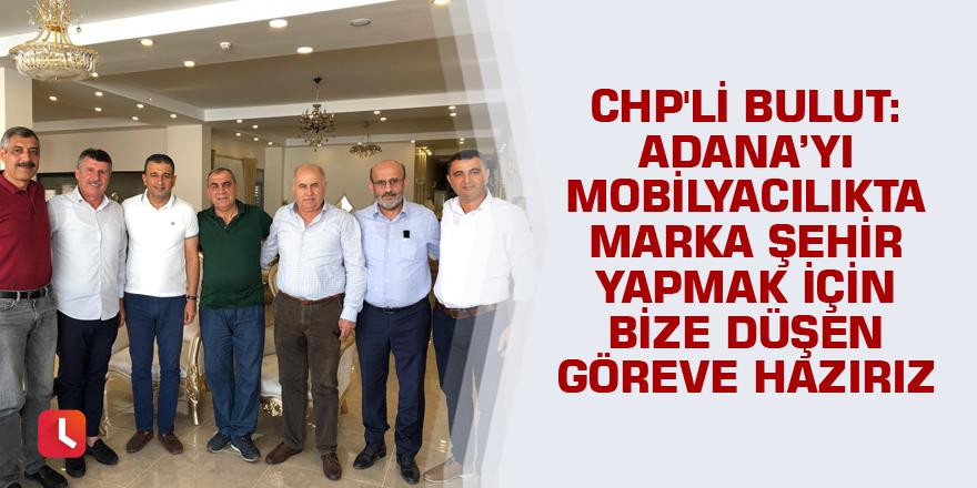 """""""Adana'yı mobilyacılıkta marka şehir yapmak için bize düşen göreve hazırız"""""""