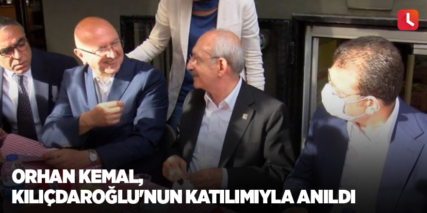 Orhan Kemal, Kılıçdaroğlu'nun katılımıyla anıldı