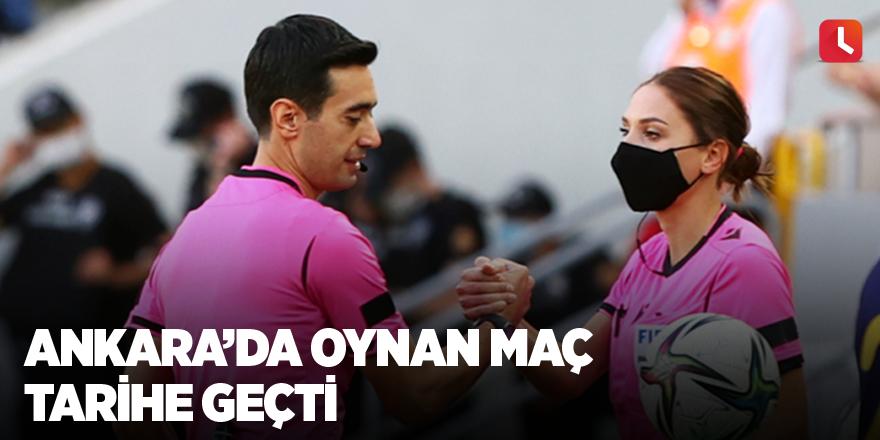 Ankara'da oynan maç tarihe geçti