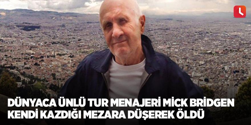 Dünyaca ünlü tur menajeri Mick Bridgen kendi kazdığı mezara düşerek öldü