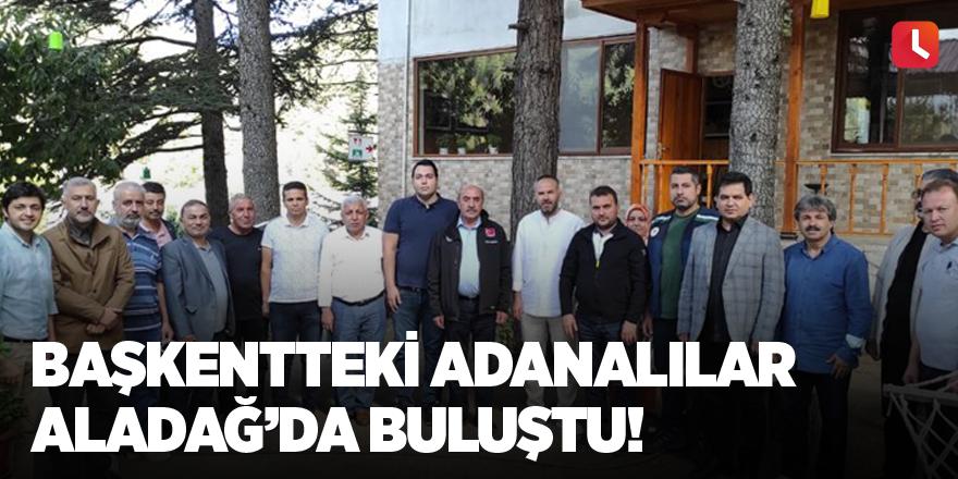 Başkentteki Adanalılar Aladağ'da buluştu!