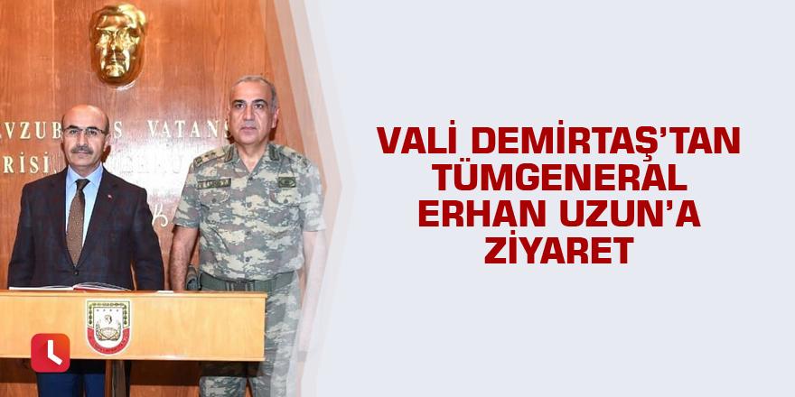 Vali Demirtaş'tan Tümgeneral Erhan Uzun'a ziyaret