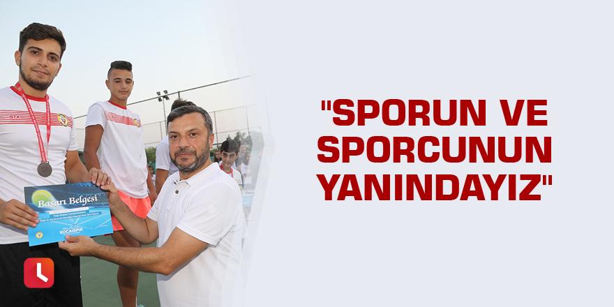 """""""Sporun ve sporcunun yanındayız"""""""