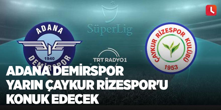 Adana Demirspor yarın Çaykur Rizespor'u konuk edecek