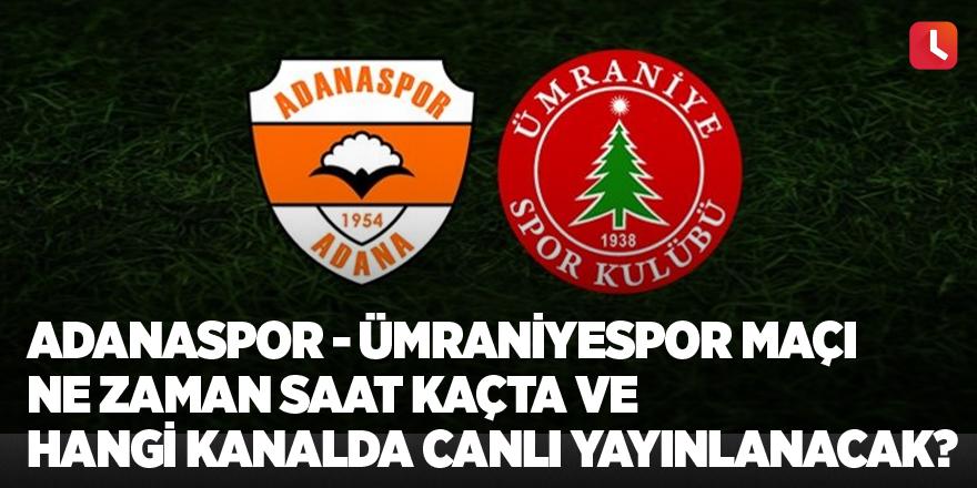 Adanaspor - Ümraniyespor maçı ne zaman saat kaçta ve hangi kanalda canlı yayınlanacak? .