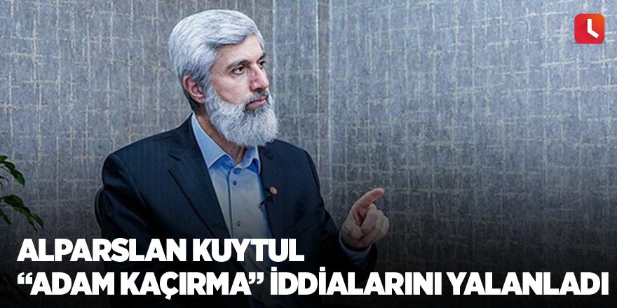 """Alparslan Kuytul """"adam kaçırma"""" iddialarını yalanladı"""