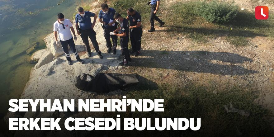 Seyhan Nehri'nde erkek cesedi bulundu
