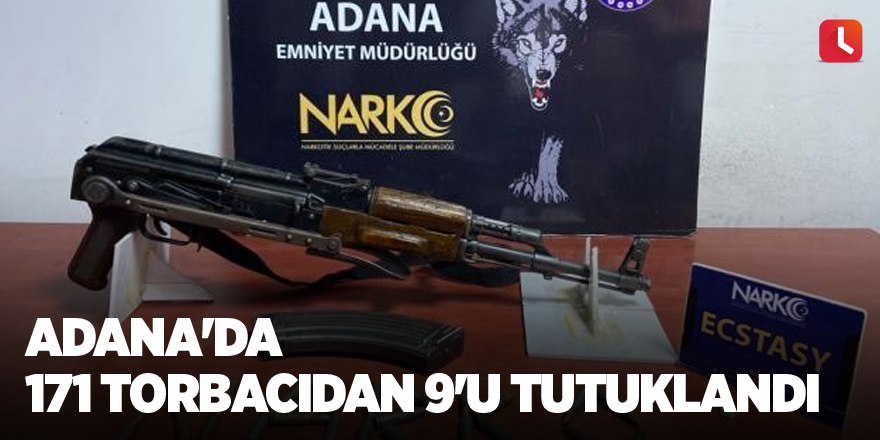 Adana'da 171 torbacıdan 9'u tutuklandı