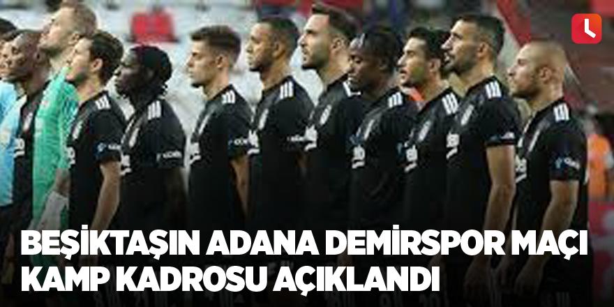 Beşiktaşın Adana Demirspor maçı kamp kadrosu açıklandı