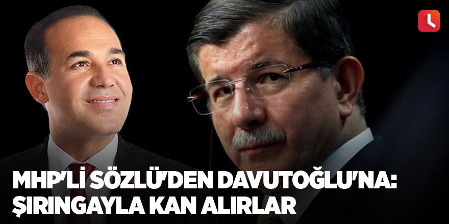 MHP'li Sözlü'den Davutoğlu'na: Şırıngayla kan alırlar