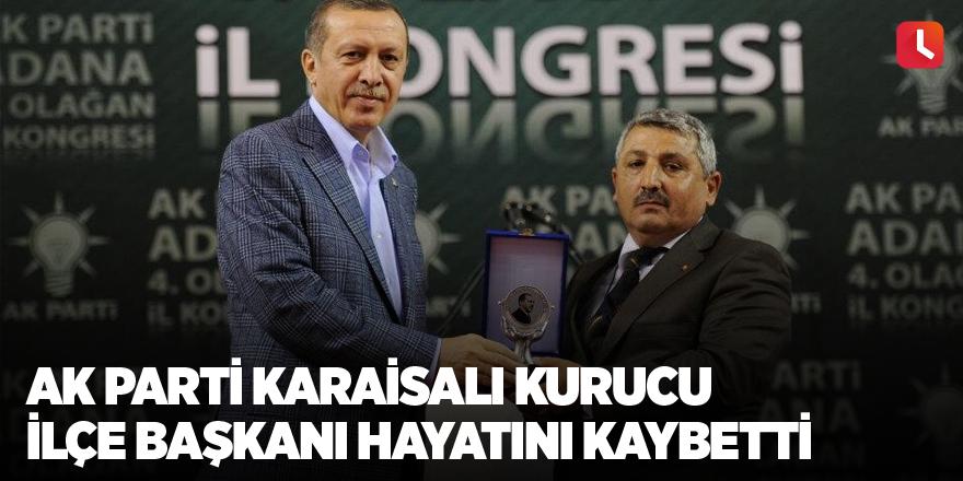 AK Parti Karaisalı Kurucu İlçe Başkanı hayatını kaybetti