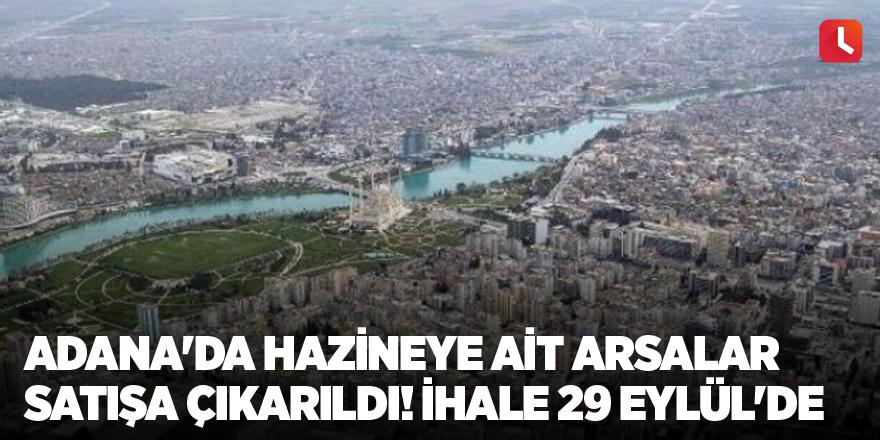 Adana'da hazineye ait arsalar satışa çıkarıldı! İhale 29 Eylül'de