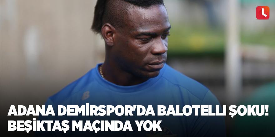 Adana Demirspor'da Balotelli şoku! Beşiktaş maçında yok