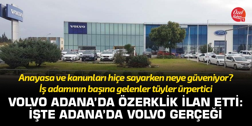 Volvo Adana Bayisi Otokoç özerklik mi ilan etti?