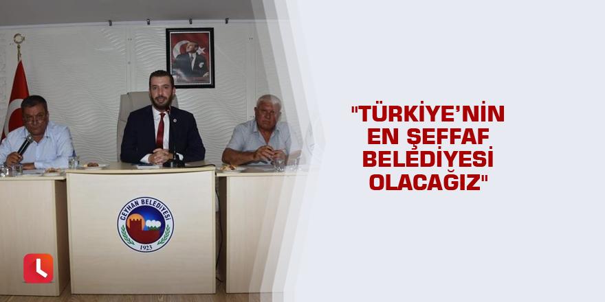 """""""Türkiye'nin en şeffaf belediyesi olacağız"""""""