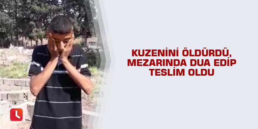 Kuzenini öldürdü, mezarında dua edip teslim oldu