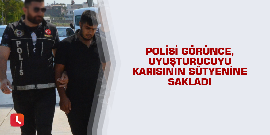 Polisi görünce, uyuşturucuyu karısının sütyenine sakladı