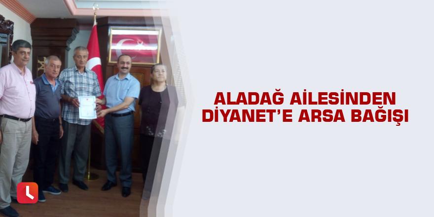 Aladağ ailesinden Diyanet'e arsa bağışı