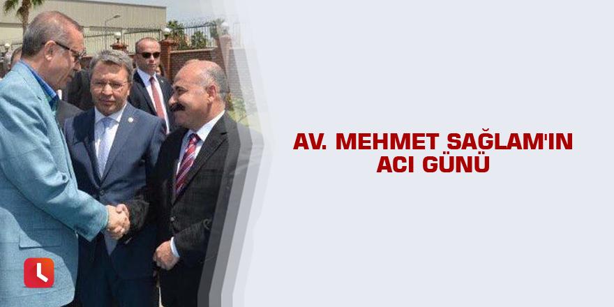 Av. Mehmet Sağlam'ın acı günü