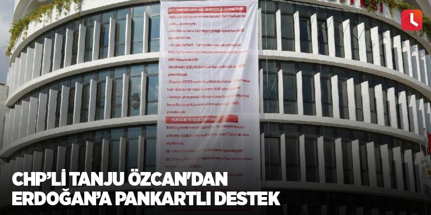 CHP'li Tanju Özcan'dan Erdoğan'a pankartlı destek