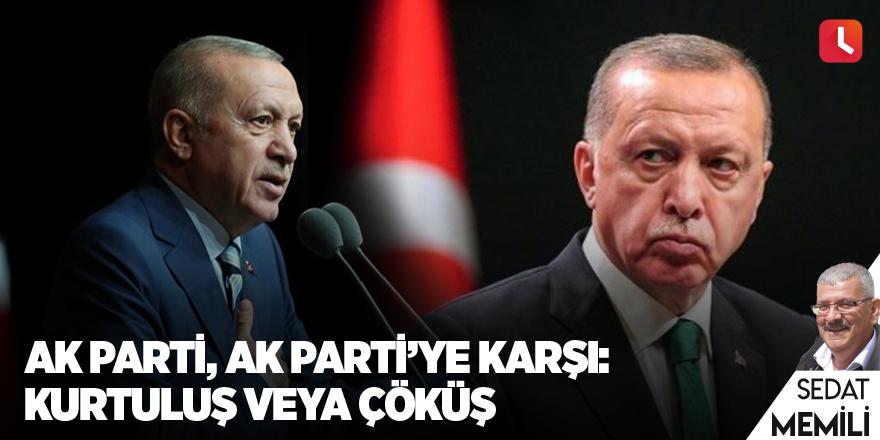 AK Parti, AK Parti'ye karşı: Kurtuluş veya çöküş