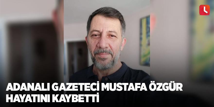 Adanalı gazeteci Mustafa Özgür hayatını kaybetti
