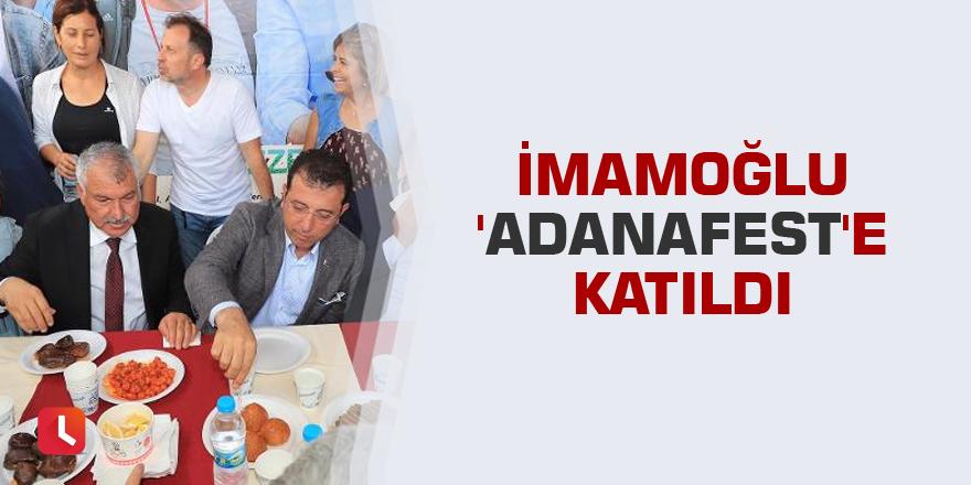 İmamoğlu 'Adanafest'e katıldı