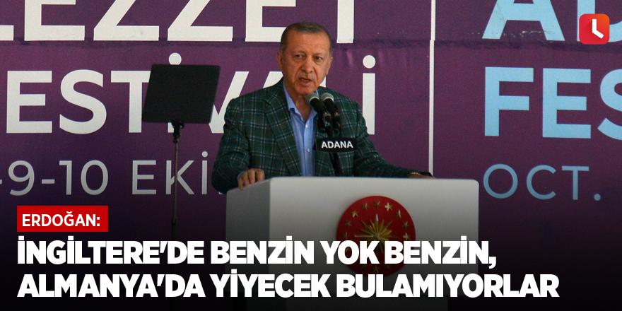 Erdoğan: İngiltere'de benzin yok benzin, Almanya'da yiyecek bulamıyorlar