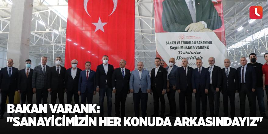 """Bakan Varank: """"Sanayicimizin her konuda arkasındayız"""""""