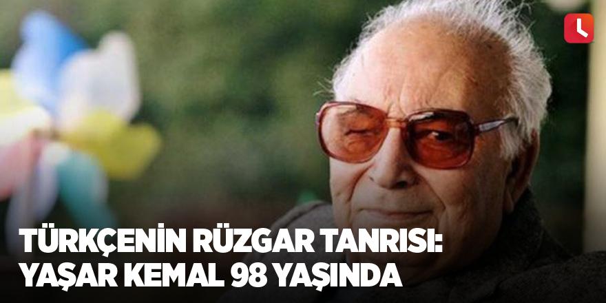 Türkçenin rüzgar tanrısı: Yaşar Kemal 98 yaşında
