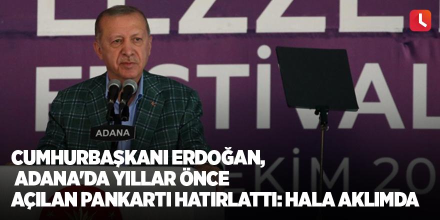 Cumhurbaşkanı Erdoğan, Adana'da yıllar önce açılan pankartı hatırlattı: Hala aklımda
