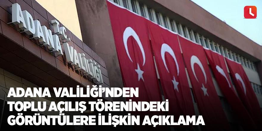 Adana Valiliği'nden toplu açılış törenindeki görüntülere ilişkin açıklama