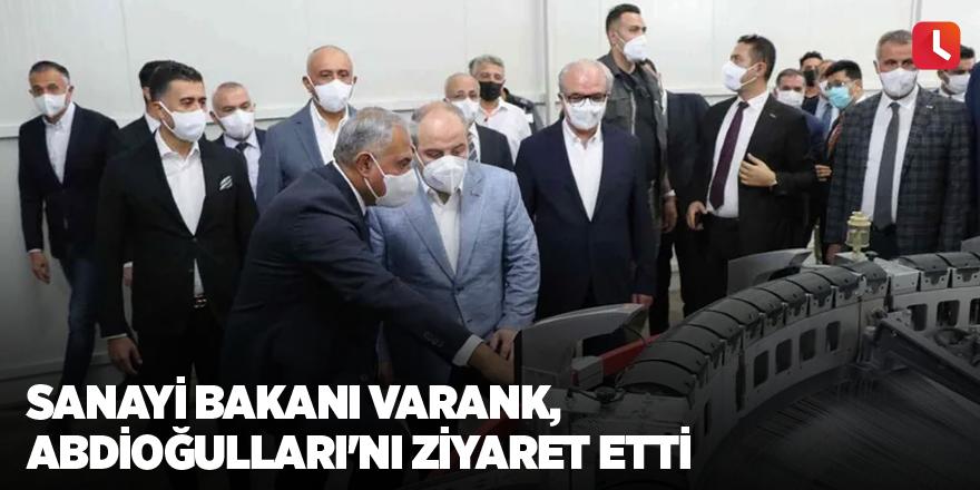 Sanayi Bakanı Varank, Abdioğulları'nı ziyaret etti