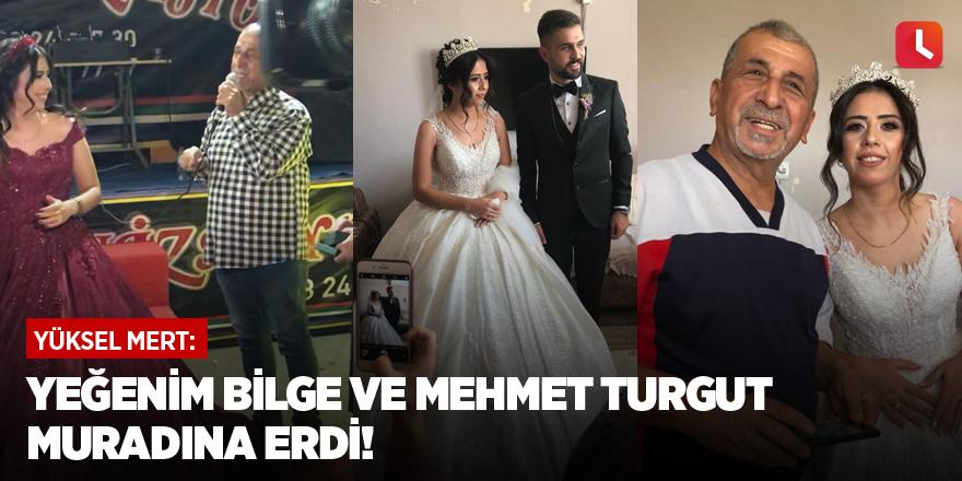 """""""Yeğenim Bilge ve Mehmet Turgut muradına erdi!"""""""