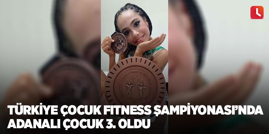 Türkiye Çocuk Fitness Şampiyonası'nda Adanalı çocuk 3. oldu