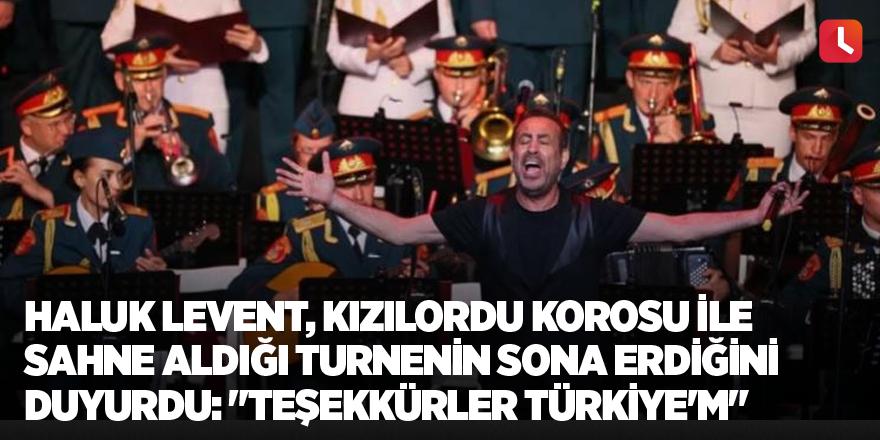"""Haluk Levent, Kızılordu Korosu ile sahne aldığı turnenin sona erdiğini duyurdu: """"Teşekkürler Türkiye'm"""""""