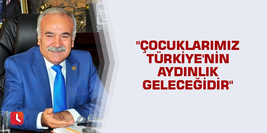 """""""Çocuklarımız Türkiye'nin aydınlık geleceğidir"""""""