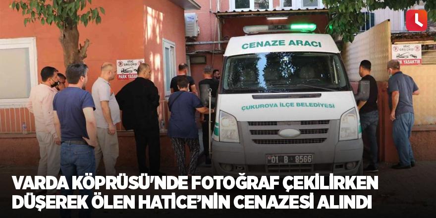 Varda Köprüsü'nde fotoğraf çekilirken düşerek ölen Hatice'nin cenazesi alındı