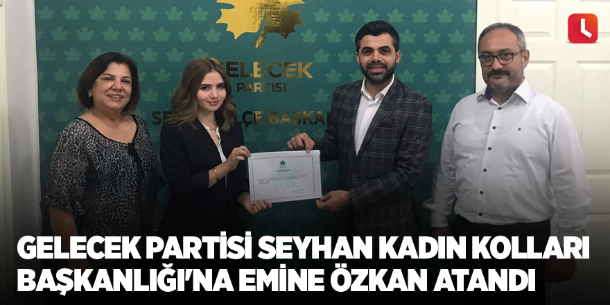 Gelecek Partisi Seyhan Kadın Kolları Başkanlığı'na Emine Özkan atandı