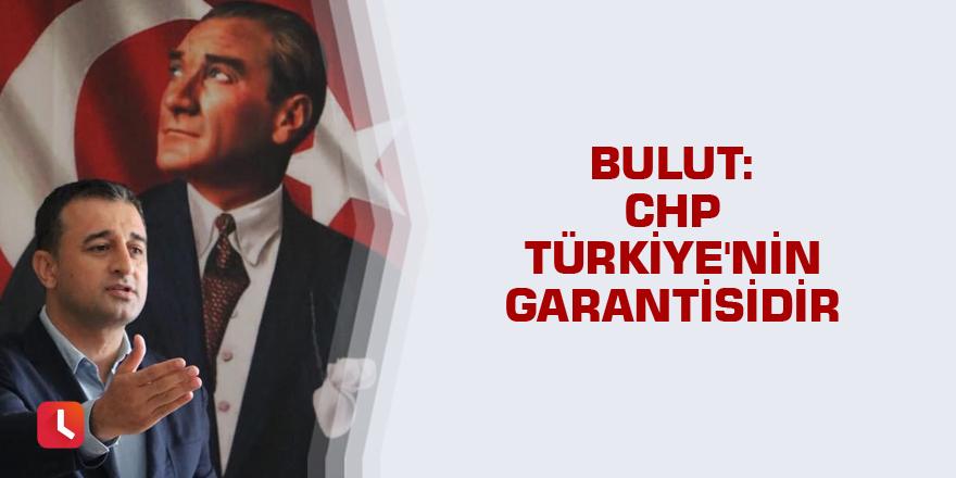 Bulut: CHP Türkiye'nin garantisidir