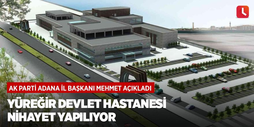 Yüreğir Devlet Hastanesi nihayet yapılıyor