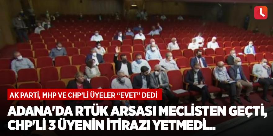 Adana'da RTÜK arsası meclisten geçti, CHP'li 3 üyenin itirazı yetmedi...