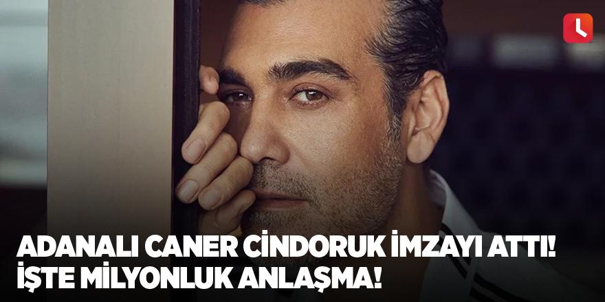 Adanalı Caner Cindoruk imzayı attı! İşte milyonluk anlaşma!